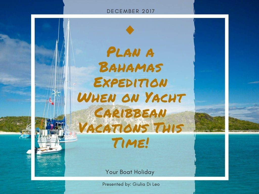 Plan A Bahamas Expedition When On Yacht Caribbean Vacations This Time - Bahamas in december